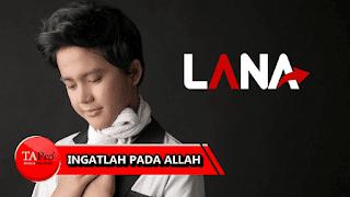 Lirik Lagu Ingatlah Pada Allah - Lana