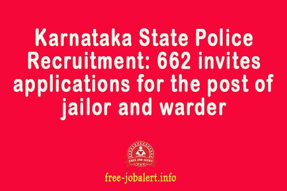 Karnataka State Police Recruitment: 662 invites applications for the post of jailor and warder