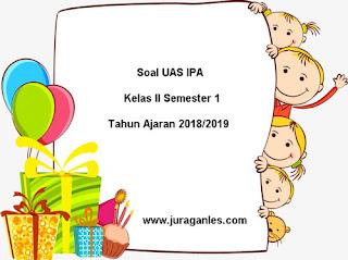 Contoh Soal UAS IPA Kelas 2 Semester 1 Terbaru Tahun Ajaran 2018/2019