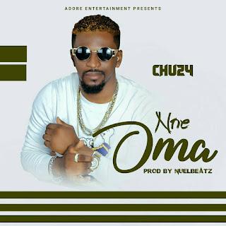 Download Music] Nne Oma - Chuzy (Prod.by Nuelbeatz)