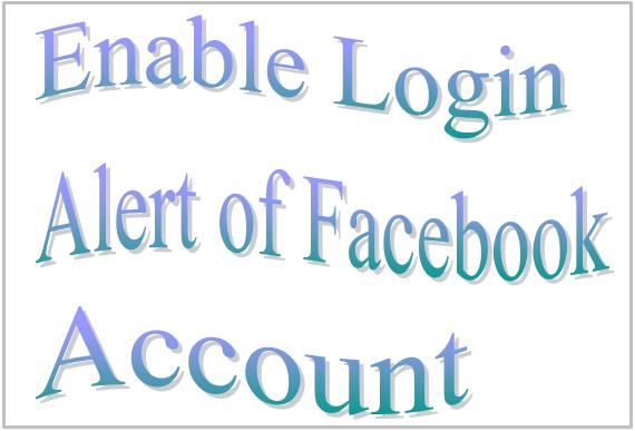 Enable Login Alert of Facebook Account
