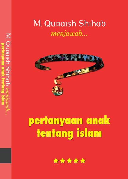 Pertanyaan Polos Di Atas Adalah Salah Satu Antara Seratus Lebih Yang Diajukan Anak Tentang Islam