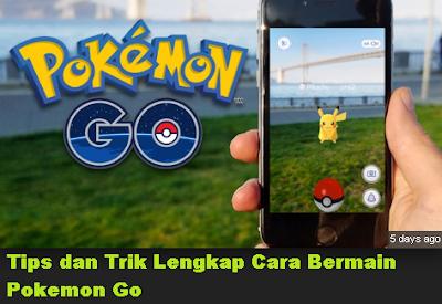 Tips dan Trik Lengkap Cara Bermain Pokemon Go