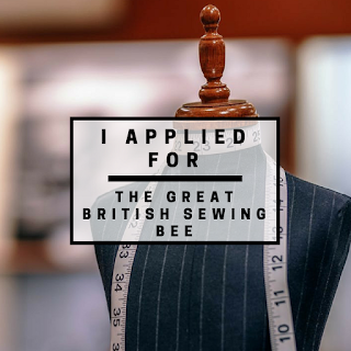 I applied for The Great British Sewing Bee (sort of)