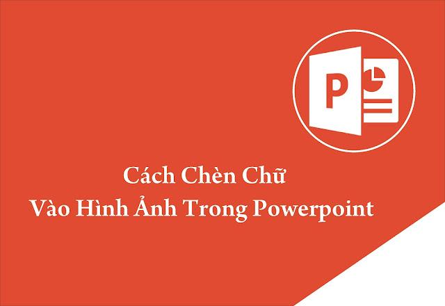Cách chèn chữ vào hình ảnh trong PowerPoint