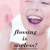 RECENT INVESTIGATION: FLOSSING IS USELESS