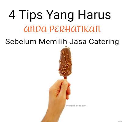 4 Tips Yang Harus Anda Perhatikan Sebelum Memilih Jasa Catering