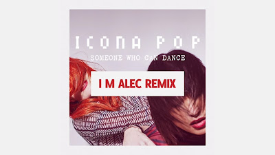 Icona Pop - Someone Who Can Dance ( I M ALEC #Remix )