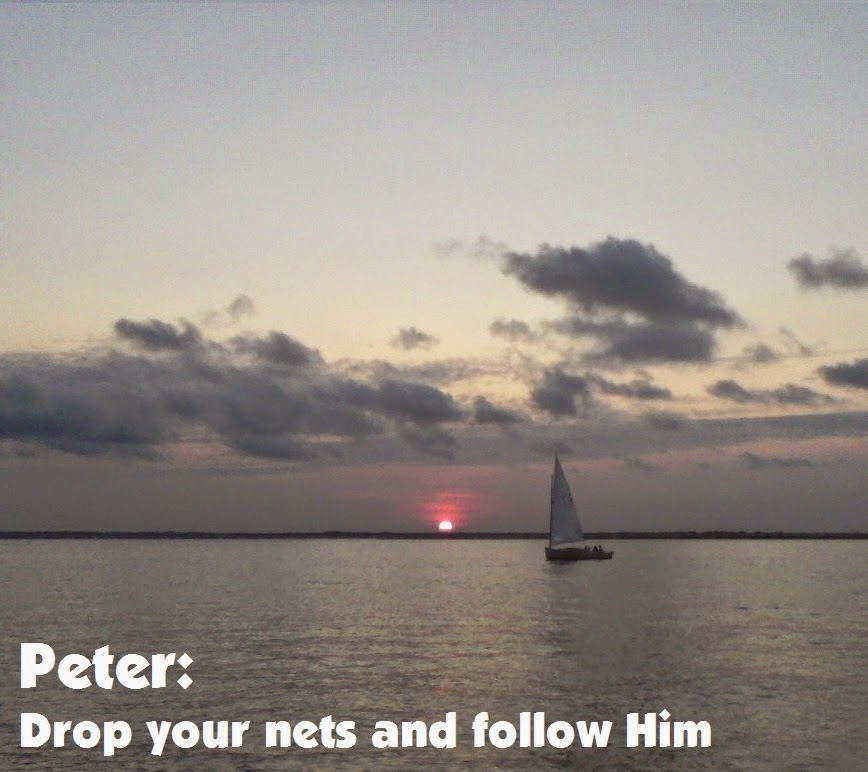 Peter: Drop your nets and follow Him