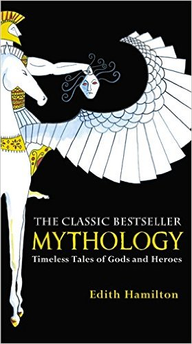 Mythology: Timeless Tales of Gods and Heroes.  Edith Hamilton