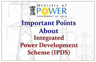 Important Points to Know about Integrated Power Development Scheme (IPDS):