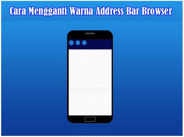 Cara Mengganti Warna Adress Bar Browser Smartphone Sesuai Dengan Warna Blog