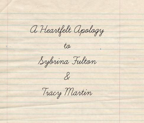 A Heartfelt Apology to Sybrina Fulton and Tracy Martin