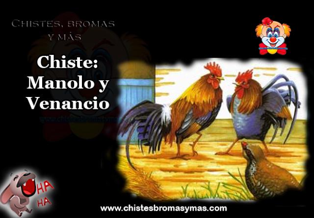 Chiste:  Estaban Manolo y Venancio, Manolo se va a EE.UU,  pasado el tiempo regresa muy rico y se encuentra a Venancio  en el palenque.