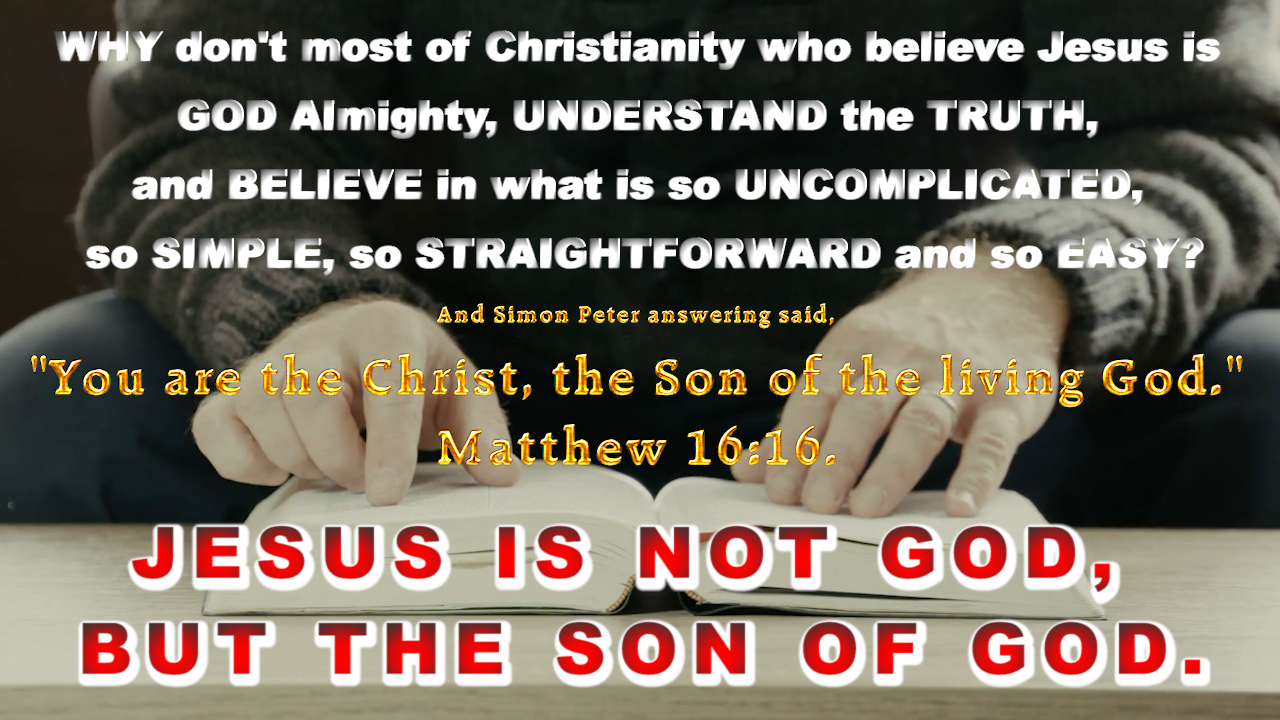 WHY don't most of Christianity who believe Jesus is GOD Almighty UNDERSTAND the TRUTH?