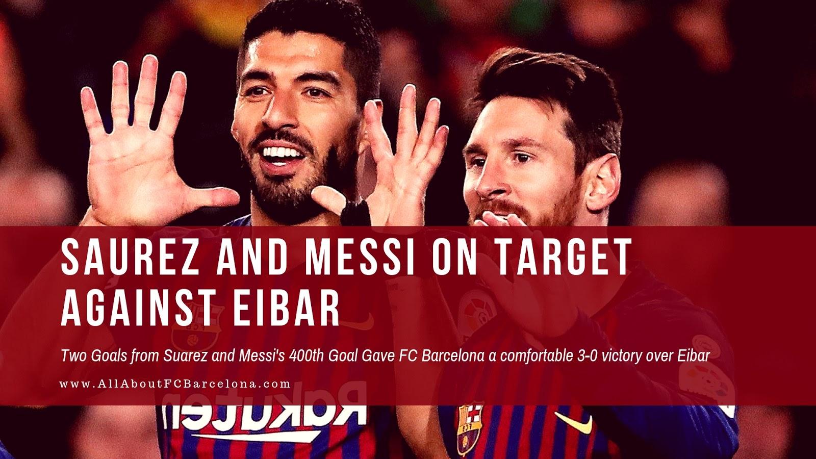 Luis Saurez scored twice and assisted Messi's 400th Goal in la Liga in Barca's 3-0 victory over Eibar #Barca #FCBarcelona #Messi #Saurez