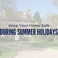 Ensure Burglars Don't Enjoy Your Summer  Holiday as Much as You Do