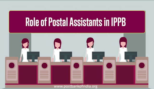 What is the Role of Postal Assistant in IPPB [9 Points]