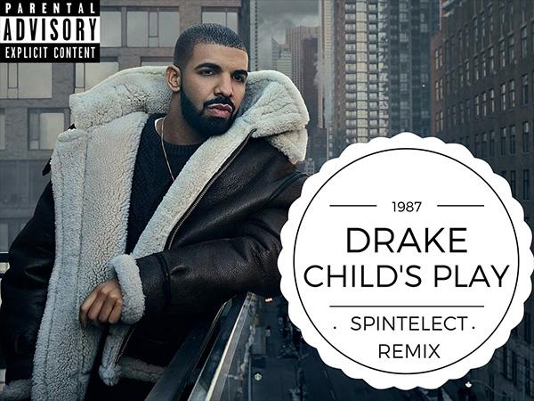 "Drake - ""Child's Play (Spintelect Remix)"""