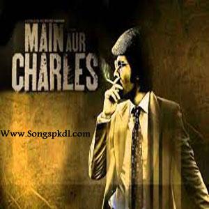 Main Aur Charles Songs.pk | Main Aur Charles movie songs | Main Aur Charles songs pk mp3 free download