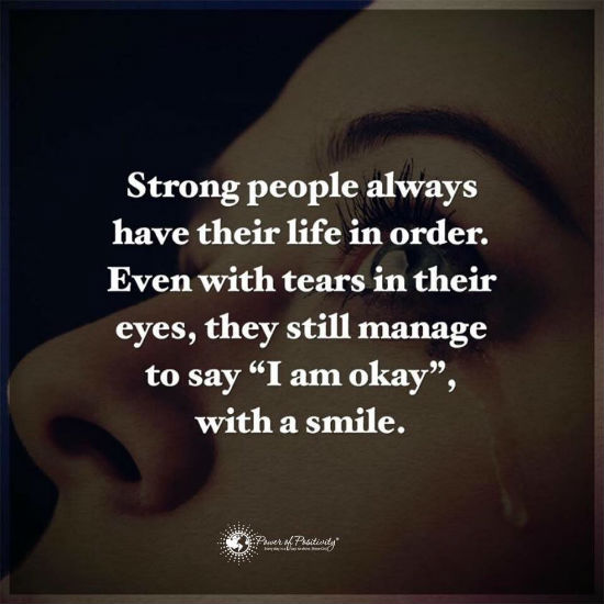 Strong People Quotes Strong people always have their life in order. Even with tears in  Strong People Quotes