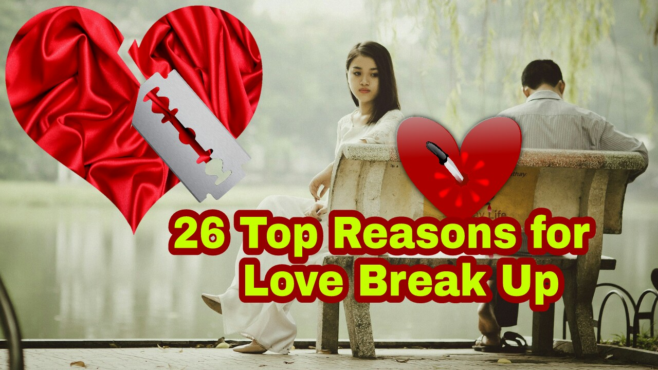 26 Reasons for Love Break up - Why Love Break Ups