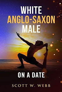 White Anglo-Saxon Male on a Date - memoir how-to dating by Scott W. Webb
