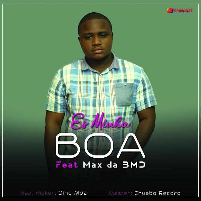 BOA - Es minha (Feat. Max) [Prod. Dino Moz & Chuabo Record] [Acustico] (2o18)-[WWW.MUSICAVIVAFM.BLOGSPOT.COM]