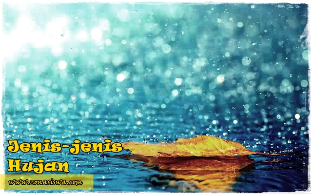 Jenis-jenis Hujan, Jenis-jenis Hujan Berdasarkan Ukuran, Jenis-jenis Hujan Proses Terjadnya, Hujan Gerimis, Hujan Salju, Hujan Batu Es, Hujan Deras, Hujan Zenithal, Hujan Muson, Hujan Siklonal, Hujan Musim Dingin, Hujan Musim Panas, Hujan Frontal, Hujan Orografis, | www.zonasiswa.com