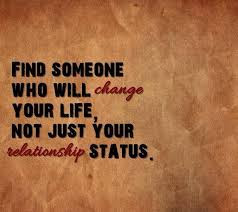 quotes on life and best girlfriend: find someone who will change your life