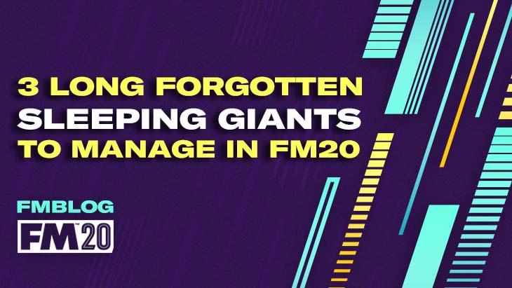 3 Long Forgotten Sleeping Giants to Manage in FM20