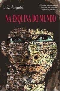 Luiz-Augusto-França, Na-esquina-do-mundo, capa, sinopse, livro