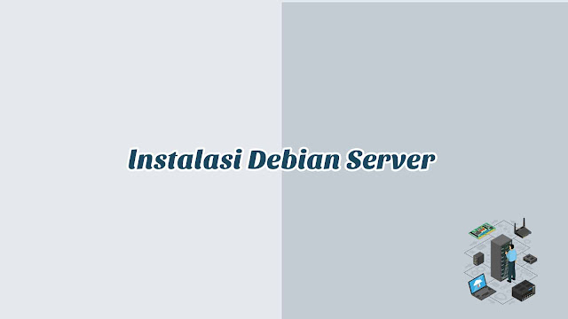 Tutorial lnstalasi Debian Server di VirtualBox (Debian 10)