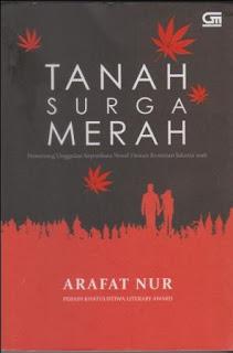 Mengemas Isu Politik Dalam Novel merupakan resensi buku atas Novel Tanah Surga Merah karya Arafat Nur terbitan Gramedia Pustaka Utama.