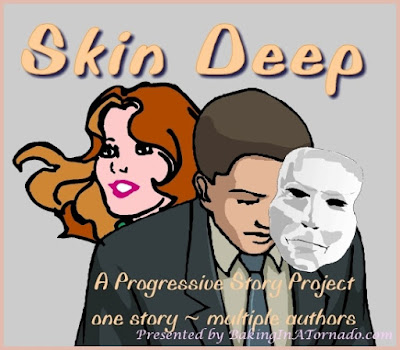 Skin Deep, a Progressive Story Project. One piece of fiction written by multiple bloggers | Presented by BakingInATornado.com | #fiction #writers