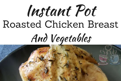Instant Pot Roasted Chicken Breast & Vegetables