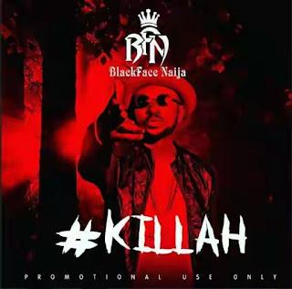 [Download Music] Blackface – Killah (2face & Wizkid Diss)