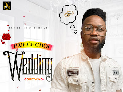 DOWNLOAD MP3: Choi - Wedding (Ìgbéyàwó)