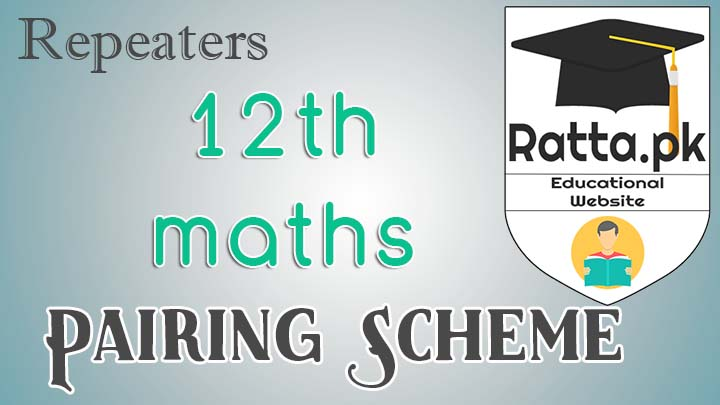 FSc 2nd Year/12th Maths Pairing Scheme 2017 for Repeaters