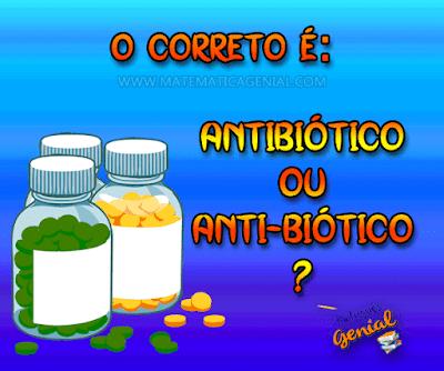 Desafio: O correto é: antibiótico ou anti-biótico?