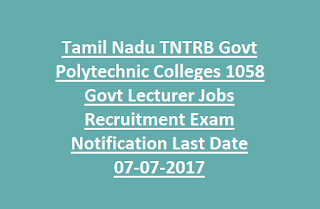 Tamil Nadu TNTRB Govt Polytechnic Colleges 1058 Govt Lecturer Jobs Recruitment Exam Notification Last Date 07-07-2017