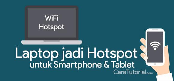 Cara Menjadikan Laptop Sebagai WiFi Hotspot untuk Smartphone & Tablet