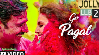 Go Pagal Song Lyrics   Jolly LLB 2 Hindi Movie Songs Lyrics