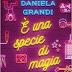"""Pensieri e Riflessioni su """"È una specie di magia"""" di Daniela Grandi"""