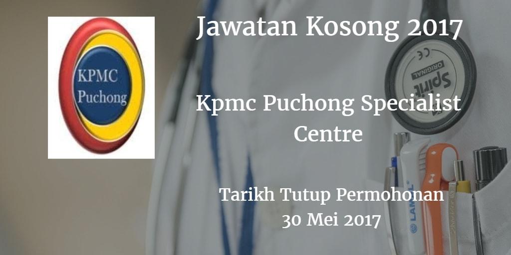 Jawatan Kosong Kpmc Puchong Specialist Centre 30 Mei 2017