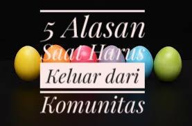 5 Alasan Saat Harus Keluar dari Komunitas