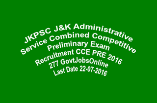 JKPSC J&K Administrative Service Combined Competitive Preliminary Exam Recruitment CCE PRE 2016 277 GovtJobsOnline  Last Date 22-07-2016