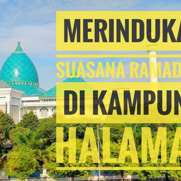 Merindukan Suasana Ramadhan Di Kampung Halaman
