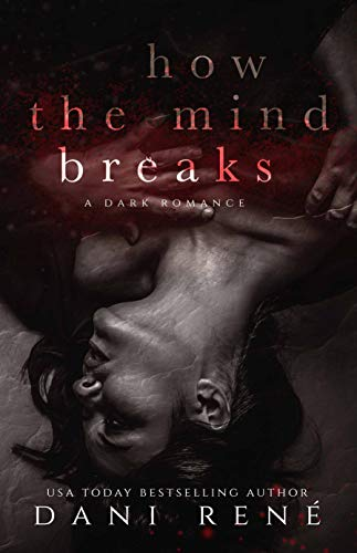 How the Mind Breaks: A Dark Psychological Romance