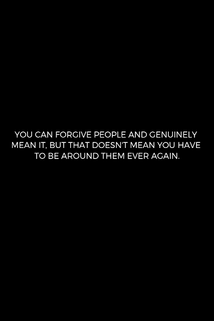 Remember, Forgive, and Let go.